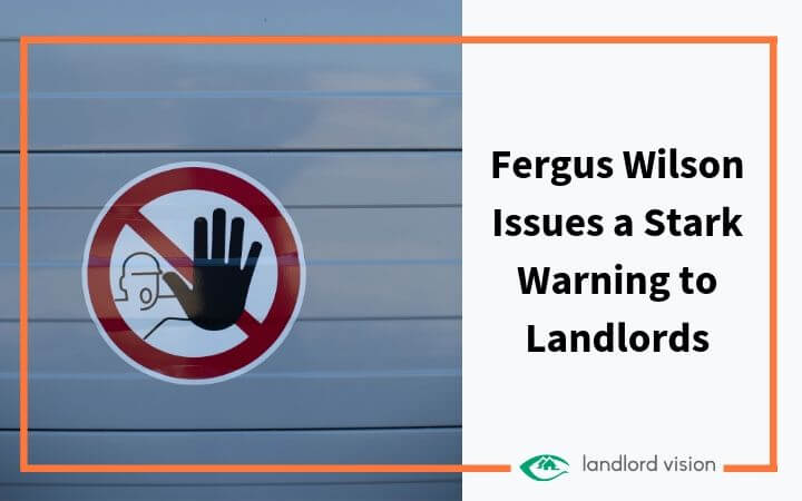 Warning sign with caption: Fergus Wilson issues a stark warning to Landlords.